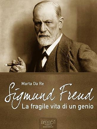Sigmund Freud. La fragile vita di un genio