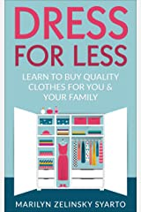 Dress for Less: Learn to Buy Quality Clothes for You & Your Family (A Two Frugal Fairfielders Guide-- Book 1) Kindle Edition