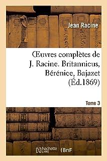 Oeuvres complètes de J. Racine. Tome 3. Britannicus, Bérénice, Bajazet