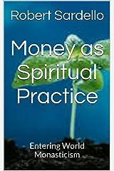 Money as Spiritual Practice: Entering World Monasticism (School of Spiritual Psychology Archives Book 3) Kindle Edition