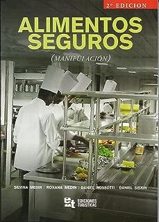 ALIMENTOS SEGUROS: Manipulación de alimentos de manera correcta para conservar su higiene, evitar enfermedades y mantener su color, olor, gusto y textura. (Spanish Edition)