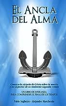 El ancla del alma: Un libro de esperanza para comprender el final de los tiempos (Spanish Edition)