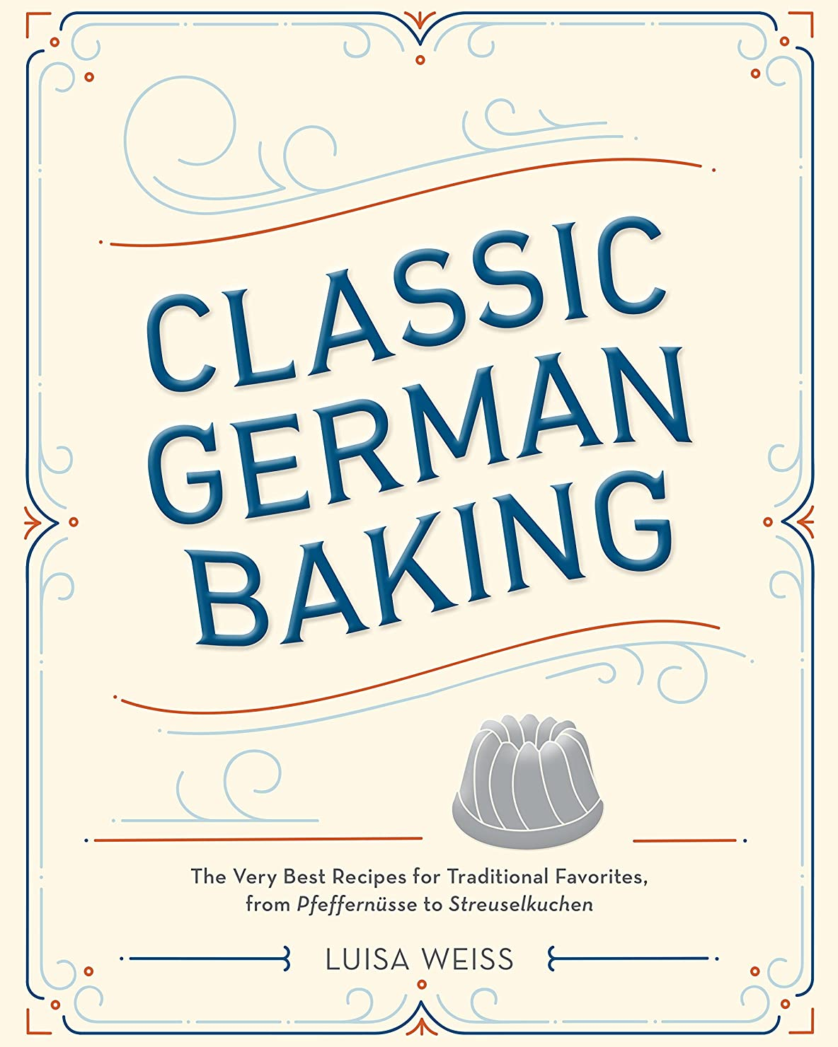 自己サイバースペース予測Classic German Baking: The Very Best Recipes for Traditional Favorites, from Pfeffernüsse to Streuselkuchen (English Edition)
