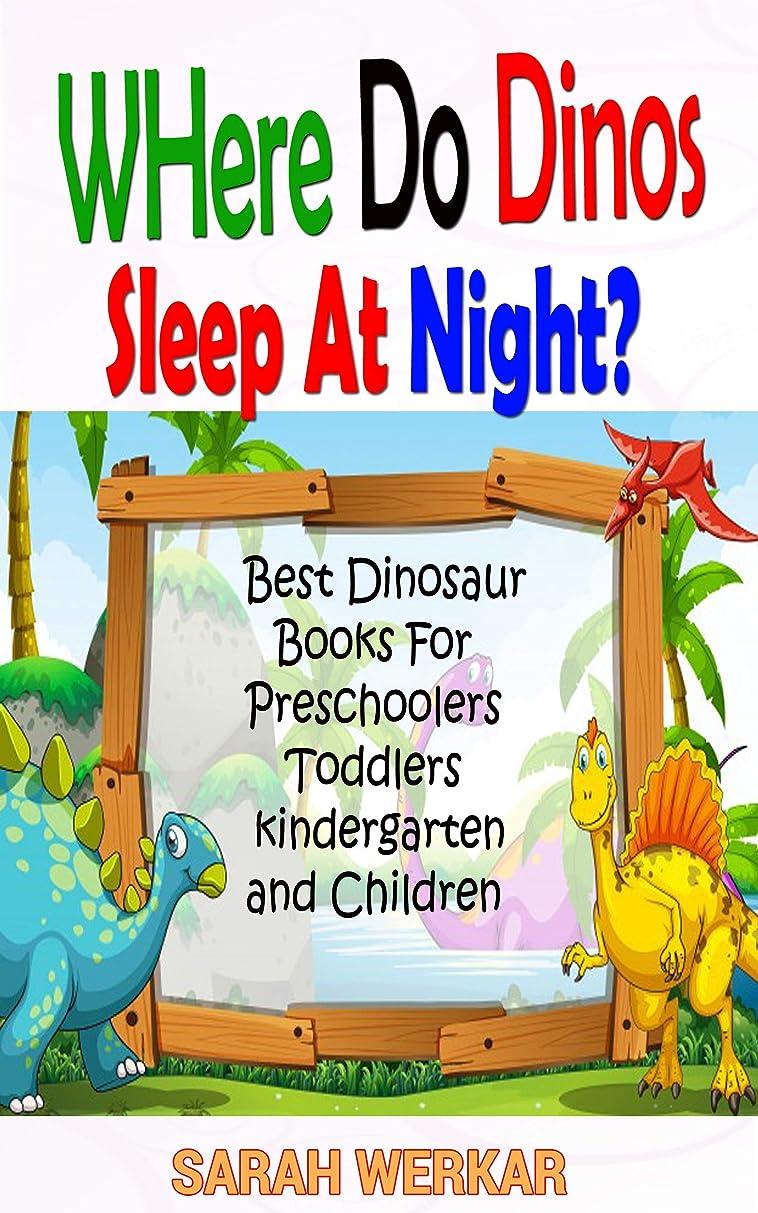 佐賀収益クレアWhere do Dinos Sleep at Night? Best dinosaur Books for Preschoolers, Toddlers, kindergarten and Children Ages 3, 4, 5 and up (English Edition)