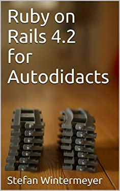 Ruby on Rails 4.2 for Autodidacts