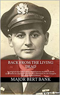 Back from the Living Dead: An original story describing the infamous march of death; 33 Months in a Japanese Prison and Liberation by the Rangers [The Illustrated Edition]