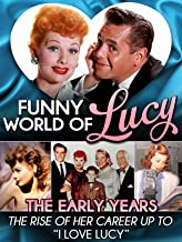 Funny World of Lucy, The Early Years - The Rise of Her Career Up To