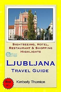 Ljubljana, Slovenia Travel Guide: Sightseeing, Hotel, Restaurant & Shopping Highlights