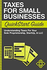 Taxes For Small Businesses QuickStart Guide: Understanding Taxes For Your Sole Proprietorship, Startup, & LLC (QuickStart Guides™ - Business) Kindle Edition