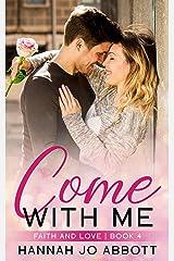 Come with Me: A Christian Faith Romance (Faith and Love Book 4) Kindle Edition
