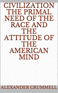 Civilization the Primal Need of the Race and The Attitude of the American Mind