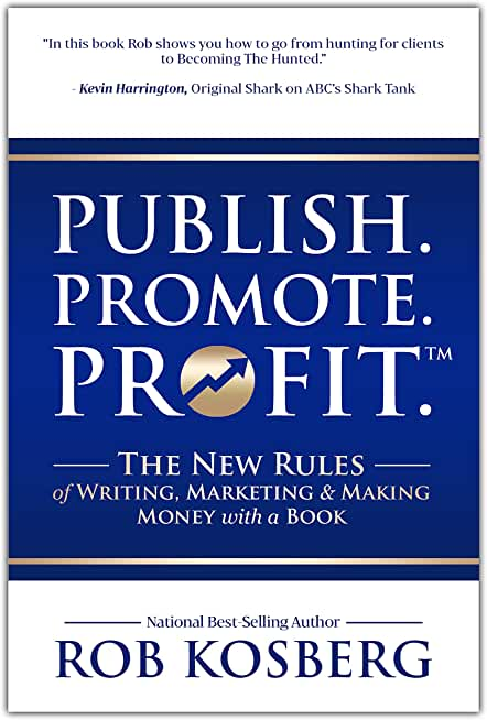 Publish. Promote. Profit.: The New Rules of Writing, Marketing & Making Money with a Book (English Edition)