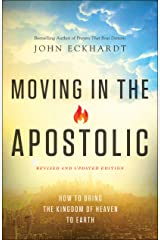 Moving in the Apostolic: How to Bring the Kingdom of Heaven to Earth Kindle Edition