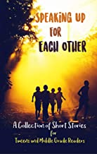 Speaking Up for Each Other: A Collection of Short Stories for Tweens and Middle Grade Readers