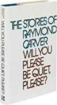 Will you please be quiet, please?: The stories of Raymond Carver