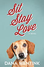 Sit, Stay, Love: A Novel for Dog Lovers (Love Unleashed Book 1)