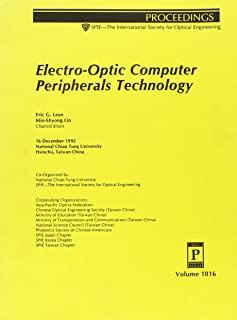 Electro Optic Computer Peripherals Technology/Volume 1816: 16 December 1992, National Chiao Tung University, Hsinchu, Taiwan China (Proceedings of ... Society for Optical Engineering, V. 1816.)