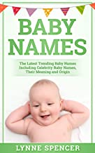 Baby Names: The Latest Trending Baby Names, Including Celebrity Baby Names, Their Meaning and Origin