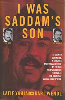 I Was Saddam's Son: As Seen on 60 Minutes A Shocking Eye Witness Account By The Man Who Was Forced to Serve As The Double of Saddam Hussein's Son