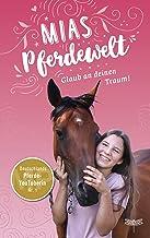 Mias Pferdewelt - Glaub an deinen Traum! (German Edition)