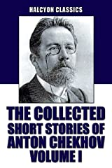 The Collected Short Stories of Anton Chekhov Volume I: 100 Short Stories (Unexpurgated Edition) (Halcyon Classics) (English Edition) eBook Kindle
