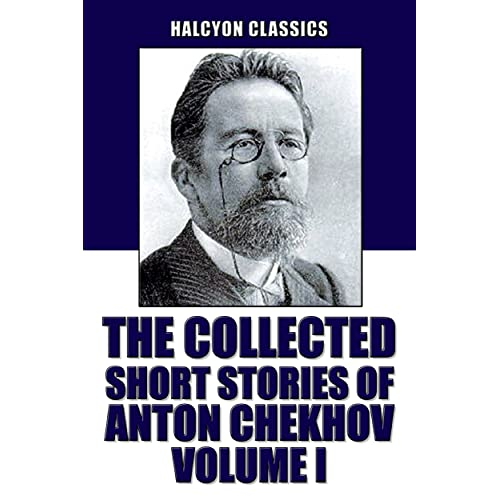 The Collected Short Stories Of Anton Chekhov Volume I 100 Short
