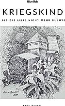 Kriegskind: Als die Lilie nicht mehr blühte (German Edition)