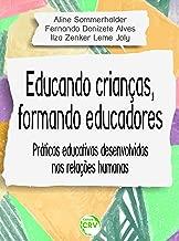 EDUCANDO CRIANÇAS, FORMANDO EDUCADORES: praticas educativas desenvolvidas nas relações humanas