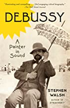 debussy a painter in sound by stephen walsh