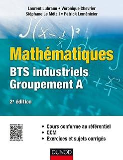 Mathématiques - BTS industriels - Groupement A: Cours conforme au référentiel, QCM, exercices et sujets corrigés