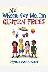 No Wheat for Me, I'm Gluten-Free! Kindle Edition