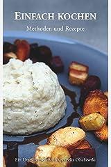 Einfach kochen: Methoden und Rezepte Kindle Ausgabe