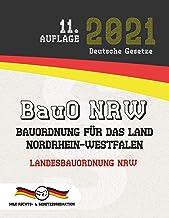 BauO NRW - Bauordnung für das Land Nordrhein-Westfalen: Landesbauordnung NRW (Aktuelle Gesetze 2021) (German Edition)