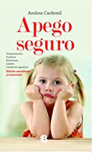 Apego seguro: Cómo relacionarte con tu hijo a partir de los 2 años (Spanish Edition)