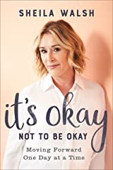 It's Okay Not to Be Okay: Moving Forward One Day at a Time Kindle Edition
