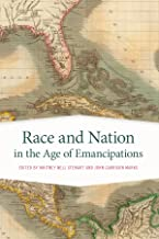 Race and Nation in the Age of Emancipations (Race in the Atlantic World, 1700–1900 Ser. Book 31)