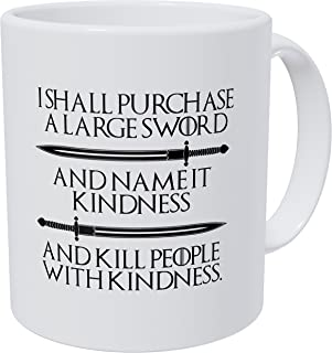 Wampumtuk I Shall Purchase A Large Sword... Kill People With Kindness 11 Ounces Funny Coffee Mug