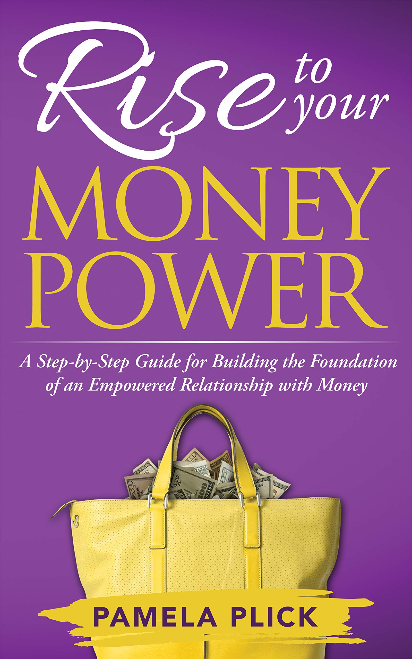 Rise to Your Money Power: A Step-by-Step Guide for Building the Foundation of an Empowered Relationship with Money