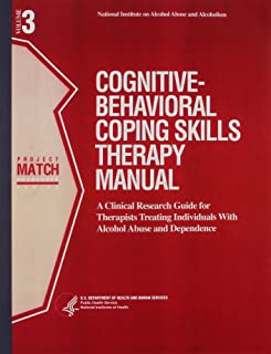 Cognitive-Behavioral Coping Skills Therapy Manual: A Clinical Research Guide for Therapists Treating Individuals With Alcohol Abuse & Dependence