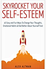 Skyrocket Your Self-Esteem: 16 Easy and Fun Ways To Change Your Thoughts, Emotional Habits and Feel Better About Yourself Fast (Relationship and Dating Advice for Men Book 4) Kindle Edition