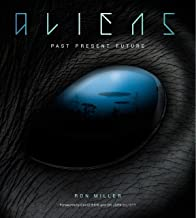 Aliens: The Complete History of Extra Terrestrials: From Ancient Times to Ridley Scott
