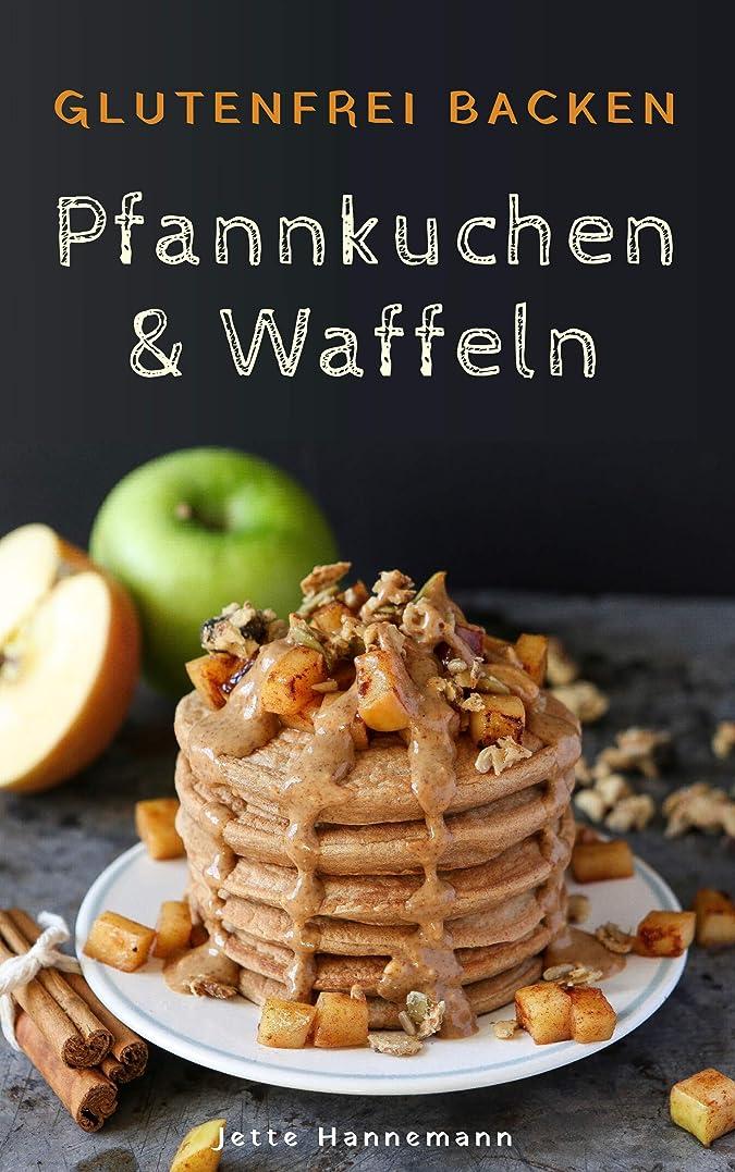 絶縁するましい集中的なGlutenfrei Backen: Pfannkuchen & Waffeln (German Edition)