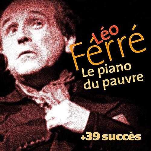 Le Piano Du Pauvre 39 Succès De Léo Ferré Chanson
