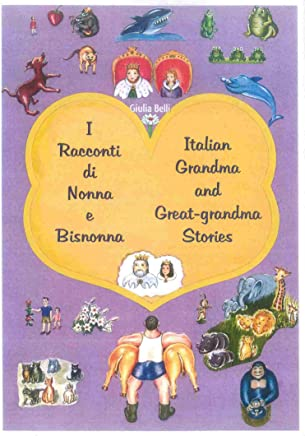 I racconti di Nonna e Bisnonna (Bilingue Italiano-Inglese) - Italian Grandma and Great-Grandma Stories (Bilingual Italian-English): Storie della Buona Notte - Bedtime Stories (English Edition)