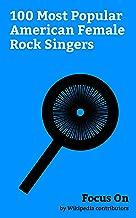 Focus On: 100 Most Popular American Female Rock Singers: Scarlett Johansson, Gwen Stefani, Katy Perry, Cher, Madonna (entertainer), Demi Lovato, Lisa Marie ... Jackson, LP (singer), Tina Turner, etc.