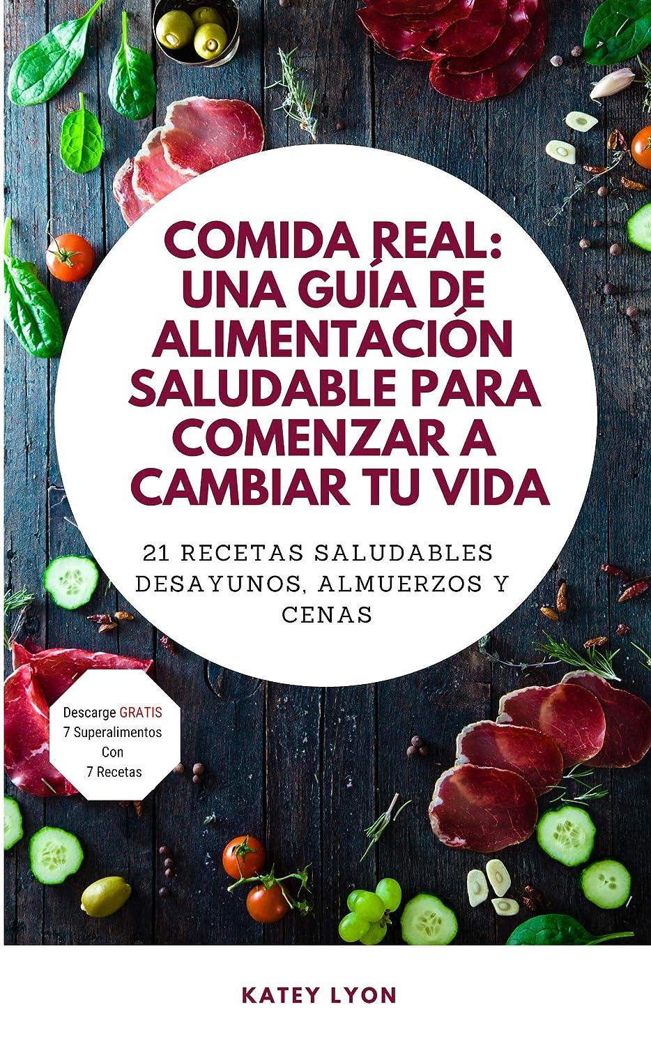 Comida Real: Una Guía De Alimentación Saludable Para Comenzar A Cambiar Tu Vida: 21 Recetas Saludables:Desayunos, Almuerzos y Cenas (Spanish Edition)
