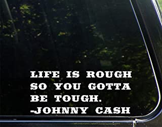 Sweet Tea Decals Life is Rough So You Gotta Be Tough. - Johnny Cash - 8 3/4