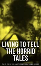 LIVING TO TELL THE HORRID TALES: True Life Stories of Fomer Slaves, Testimonies, Novels & Historical Documents: The Most Powerful Slave Narratives: Memoirs ... Law, Civil Rights Acts, New Amendments…