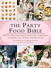 The Party Food Bible: 565 Recipes for Amuse-Bouches, Flavorful Canapes, and Festive Finger Food