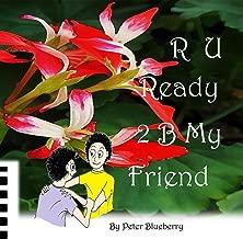 R U Ready2 B My Friend